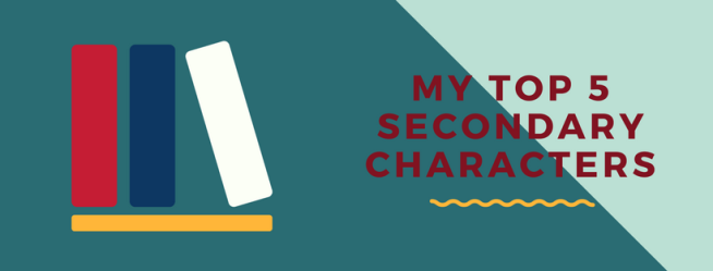 My Top 5 SECONDARY Characters